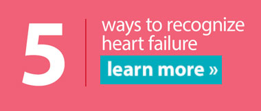 5 Ways to Recognize Heart Failure