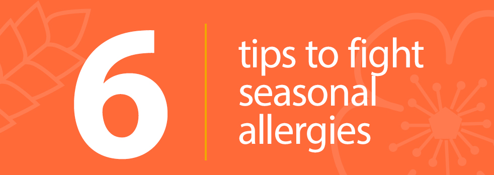 6 tips - seasonal allergies