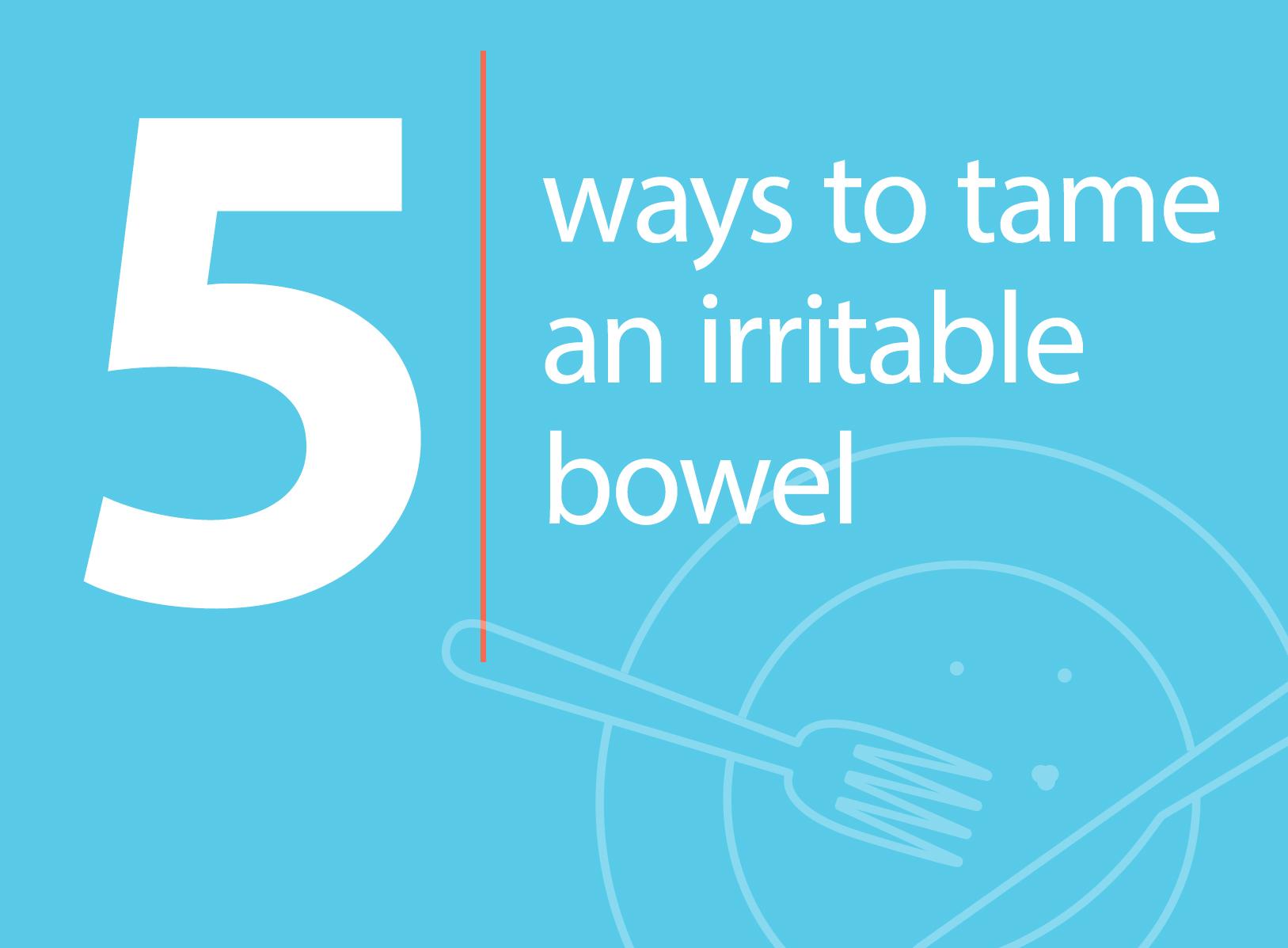 5 Ways to Tame an Irritable Bowel