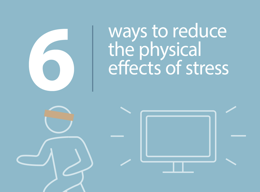 6 Ways to Reduce the Physical Effects of Stress